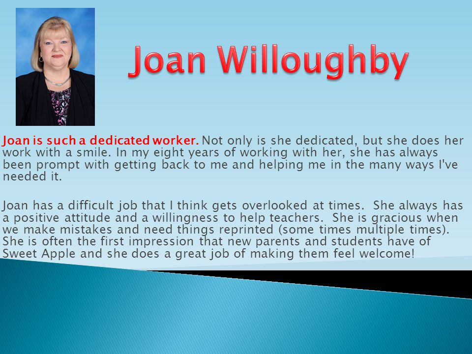 Joan is such a dedicated worker.Not only is she dedicated, but she does her work with a smile.