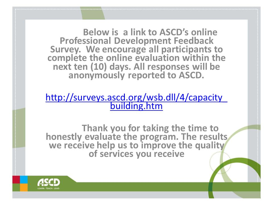 Below is a link to ASCD's online Professional Development Feedback Survey. We encourage all participants to complete the online evaluation within the