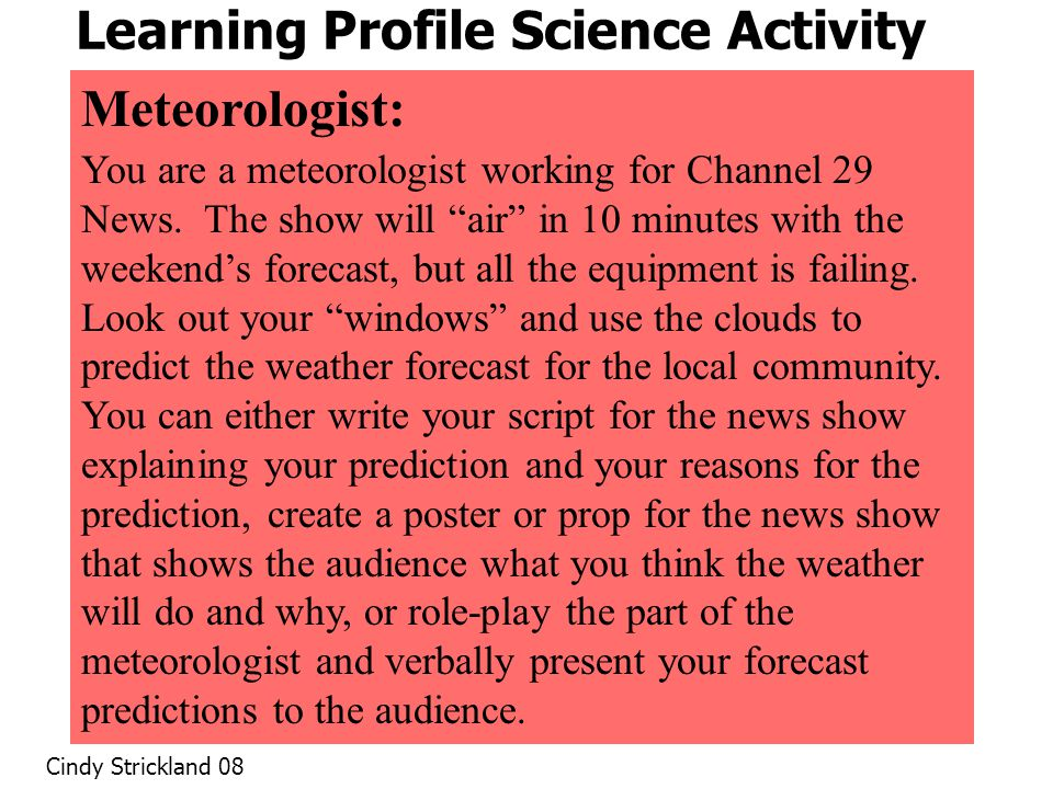 "Learning Profile Science Activity Meteorologist: You are a meteorologist working for Channel 29 News. The show will ""air"" in 10 minutes with the weeke"