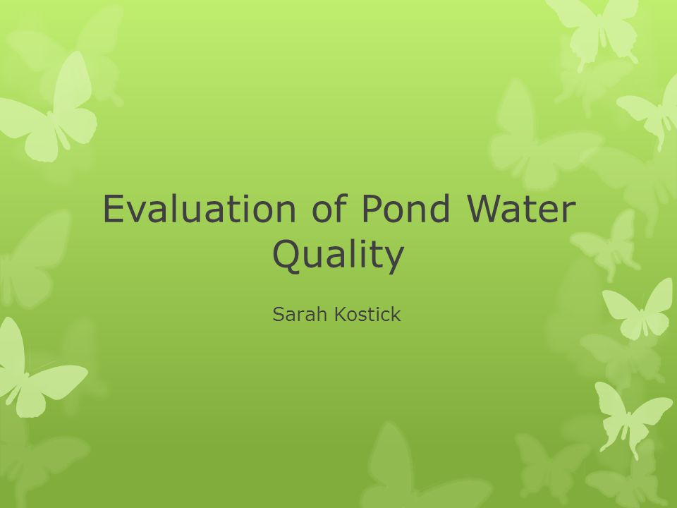 Evaluation of Pond Water Quality Sarah Kostick