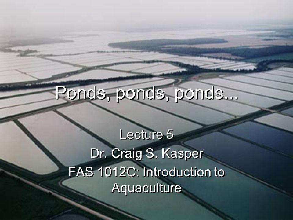 Ponds, ponds, ponds... Lecture 5 Dr. Craig S.