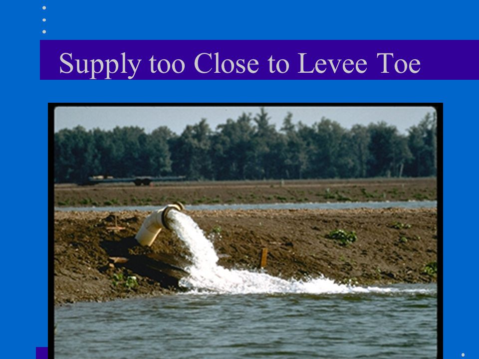 Supply too Close to Levee Toe