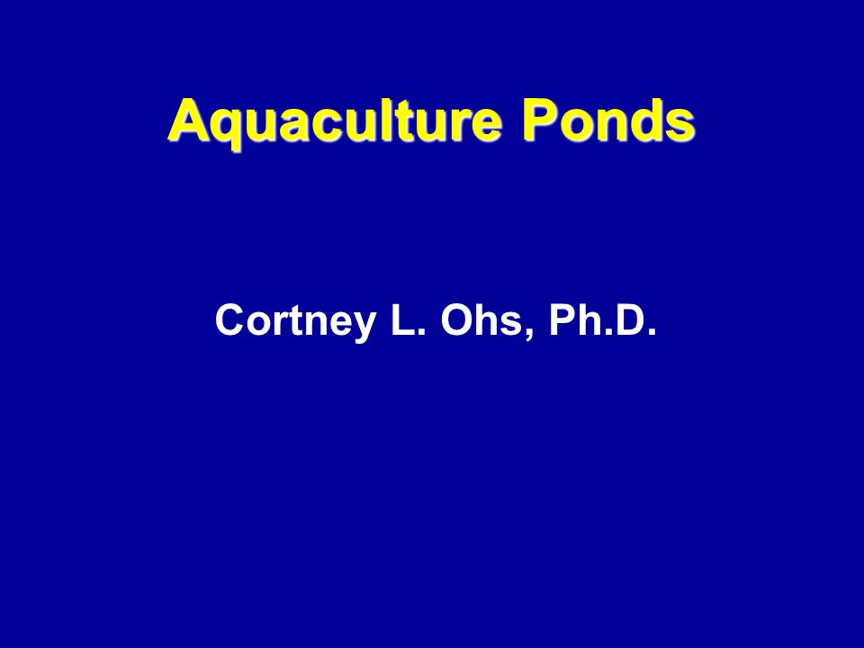 Cortney L. Ohs, Ph.D. Aquaculture Ponds