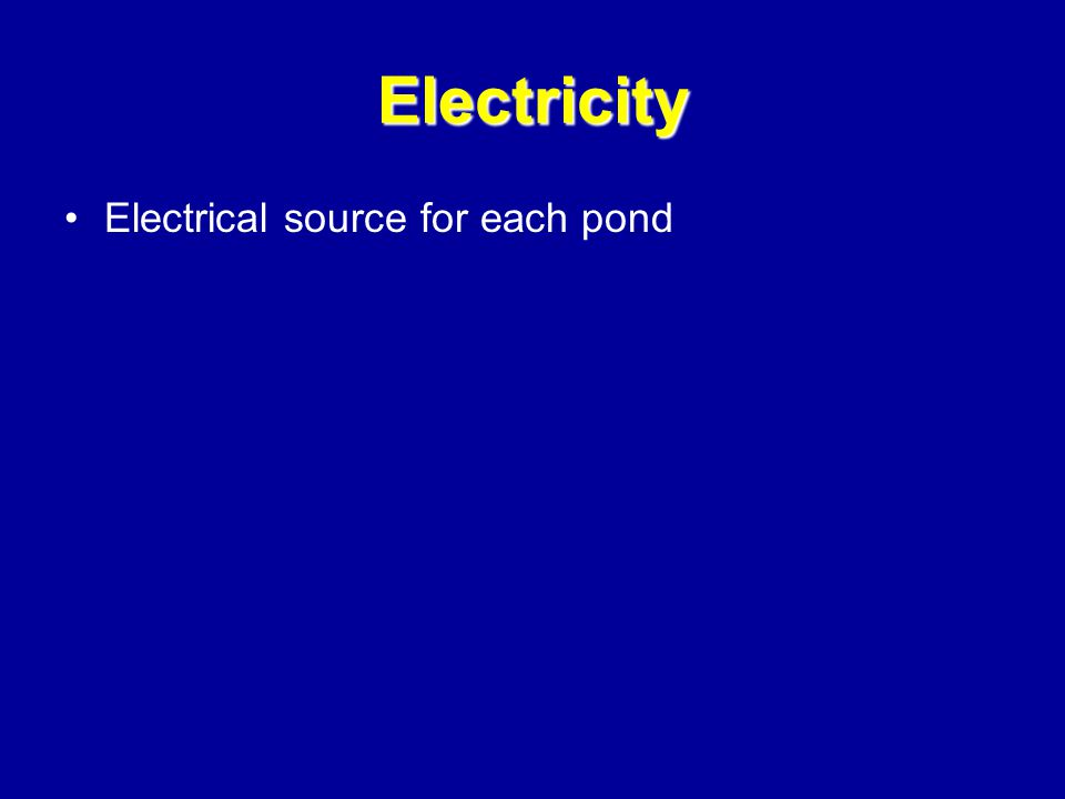 Electricity Electrical source for each pond