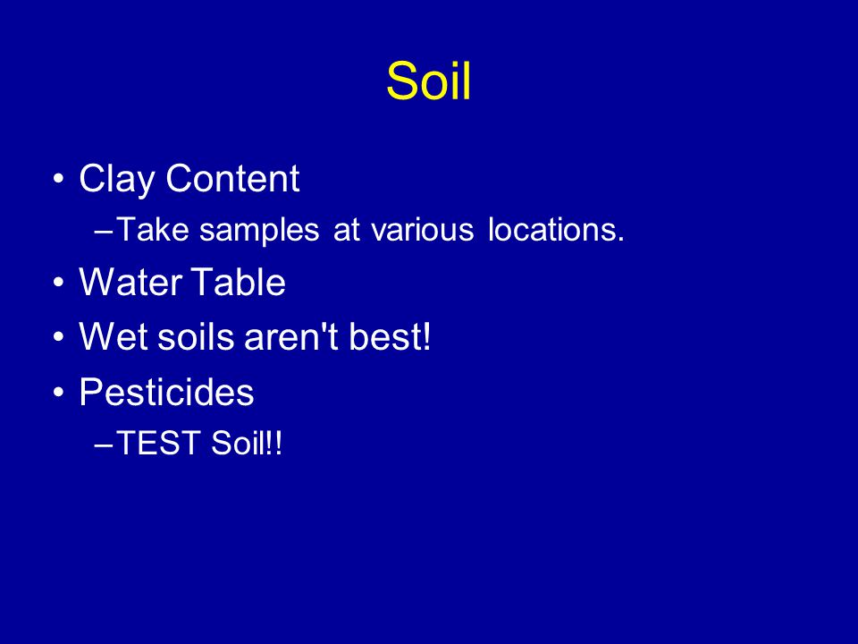Soil Clay Content –Take samples at various locations.
