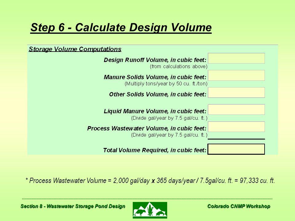 Section 8 - Wastewater Storage Pond Design Colorado CNMP Workshop Step 6 - Calculate Design Volume * Process Wastewater Volume = 2,000 gal/day x 365 d