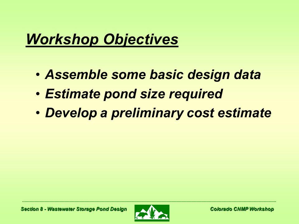 Section 8 - Wastewater Storage Pond Design Colorado CNMP Workshop Workshop Objectives Assemble some basic design data Estimate pond size required Deve
