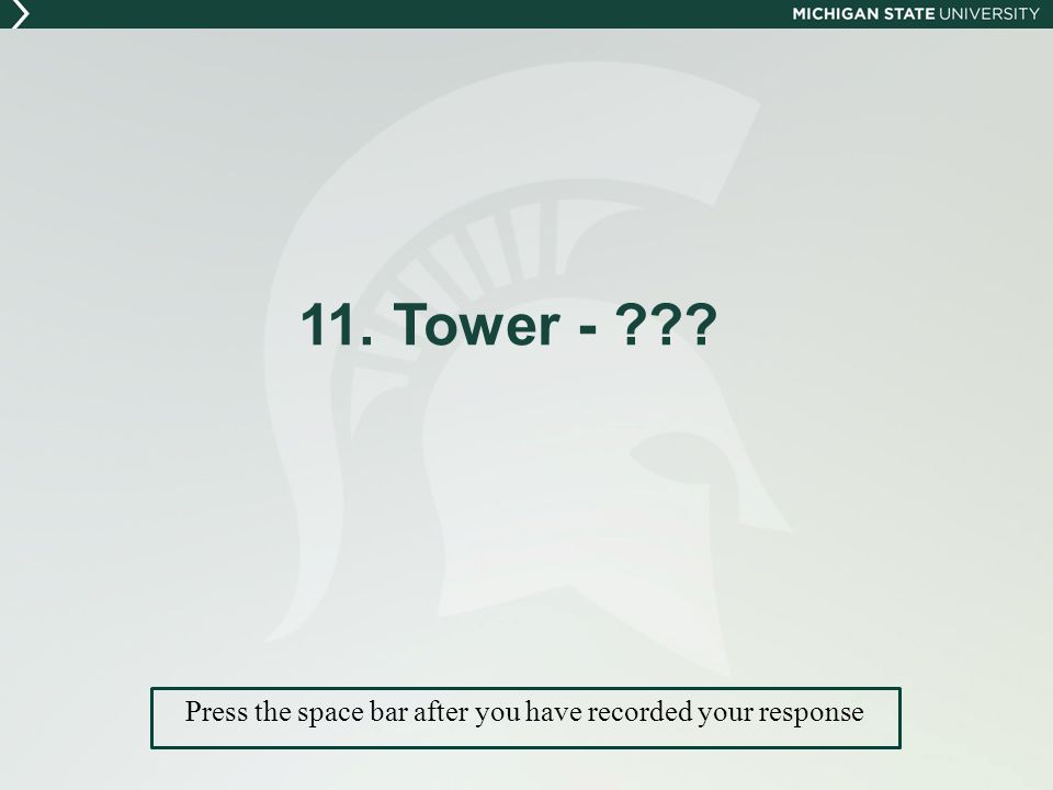 11. Tower - Press the space bar after you have recorded your response