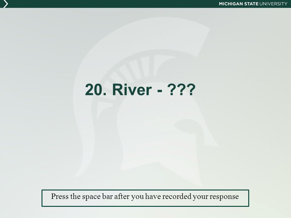 20. River - Press the space bar after you have recorded your response