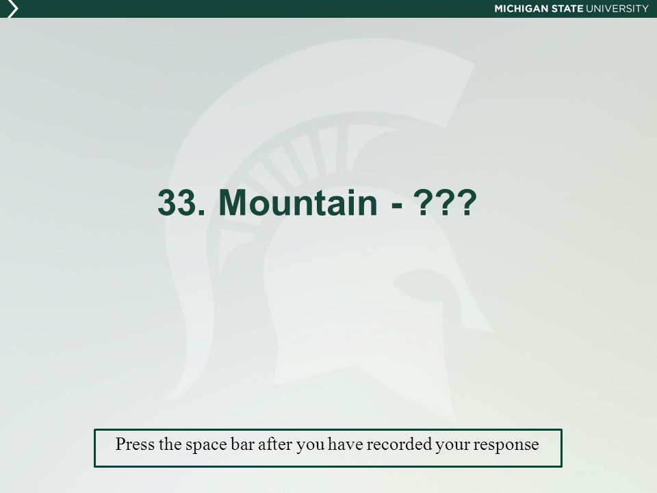 33. Mountain - Press the space bar after you have recorded your response