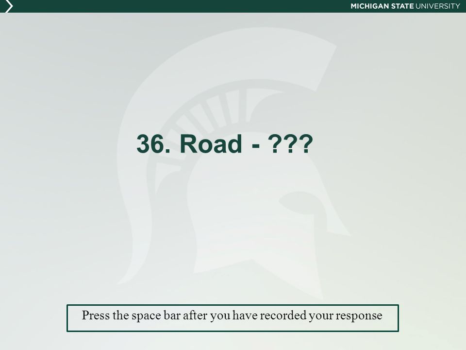 36. Road - Press the space bar after you have recorded your response