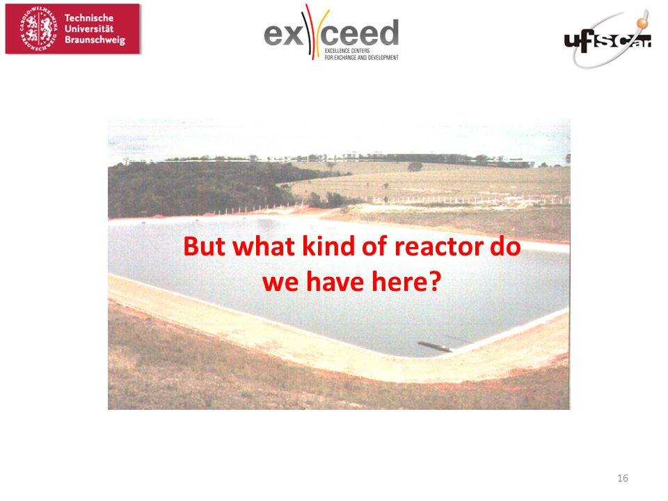 But what kind of reactor do we have here 16
