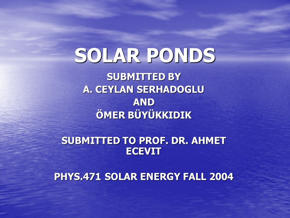 OUTLINE 1.INTRODUCTION 1. INTRODUCTION 2. WHAT A SOLAR POND IS 2.