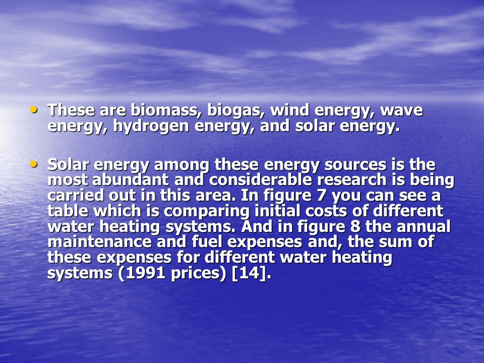 These are biomass, biogas, wind energy, wave energy, hydrogen energy, and solar energy. These are biomass, biogas, wind energy, wave energy, hydrogen