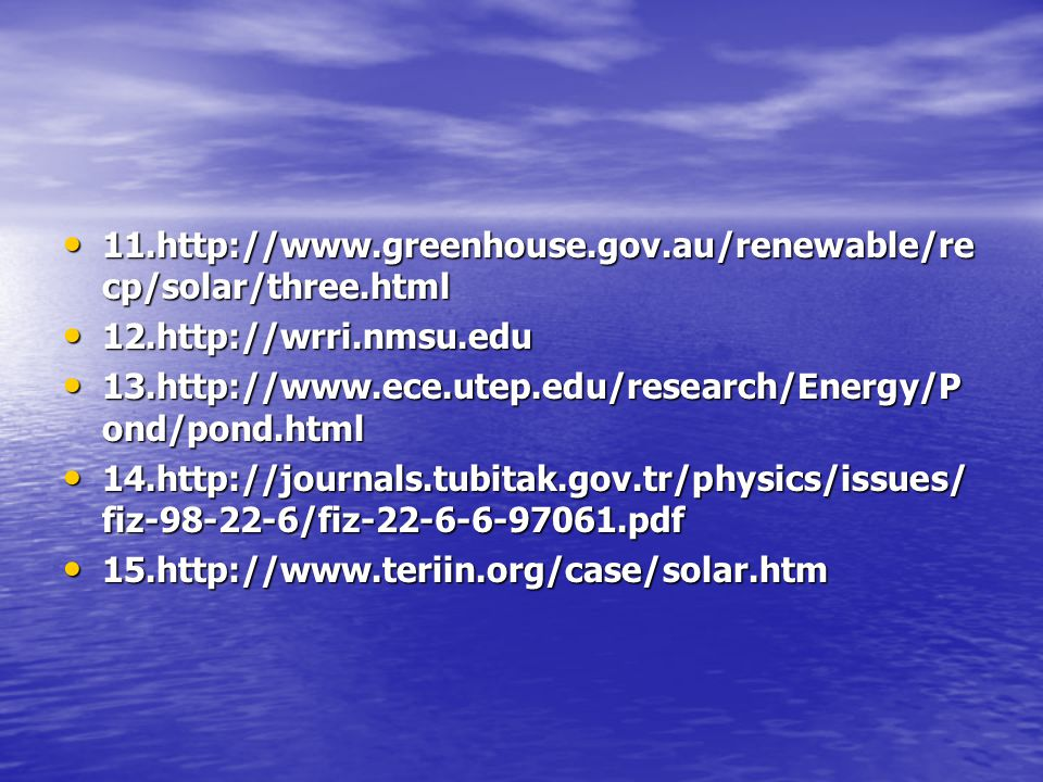 11.http://www.greenhouse.gov.au/renewable/re cp/solar/three.html 11.http://www.greenhouse.gov.au/renewable/re cp/solar/three.html 12.http://wrri.nmsu.