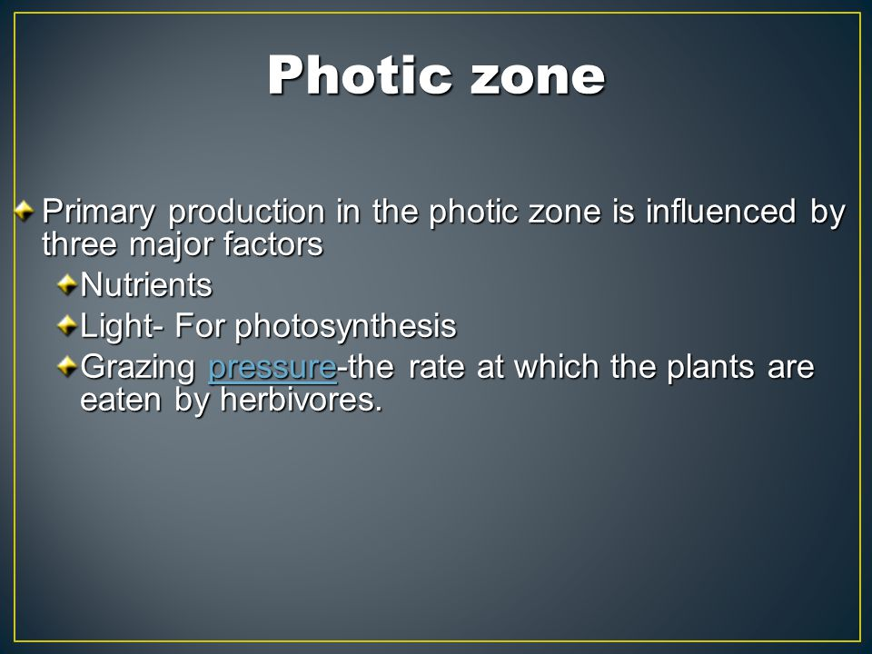 Photic zone Primary production in the photic zone is influenced by three major factors Nutrients Light- For photosynthesis Grazing pressure-the rate a