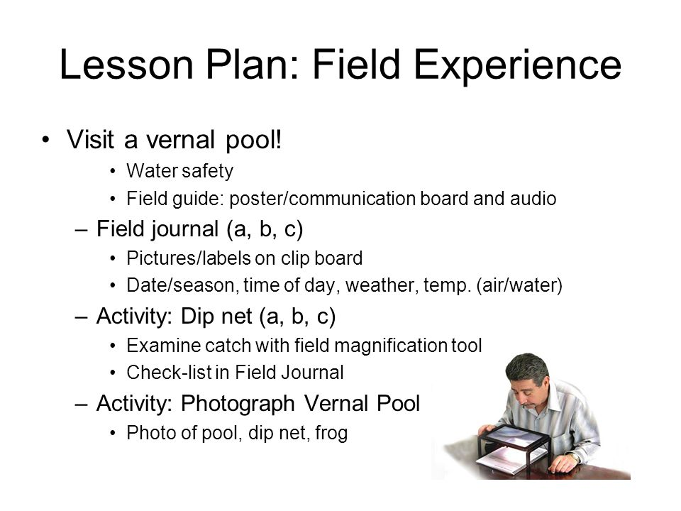 Lesson Plan: Field Experience Visit a vernal pool.