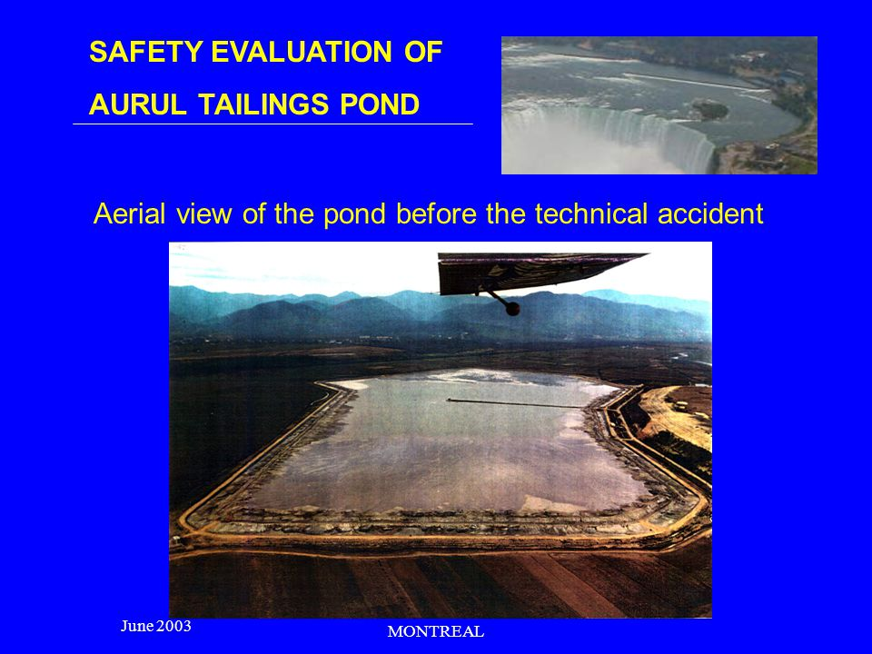 SAFETY EVALUATION OF AURUL TAILINGS POND June 2003 MONTREAL The technical accident On January 30, 2000, at 10pm * a breach of approx.