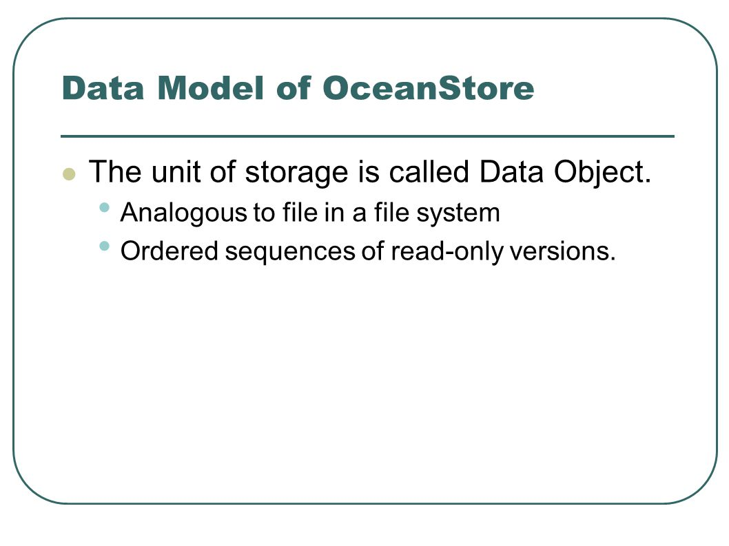 Data Model of OceanStore The unit of storage is called Data Object.
