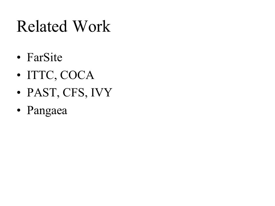 Related Work FarSite ITTC, COCA PAST, CFS, IVY Pangaea