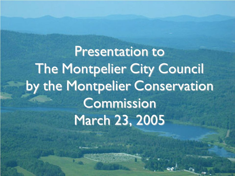 Presentation to The Montpelier City Council by the Montpelier Conservation Commission March 23, 2005