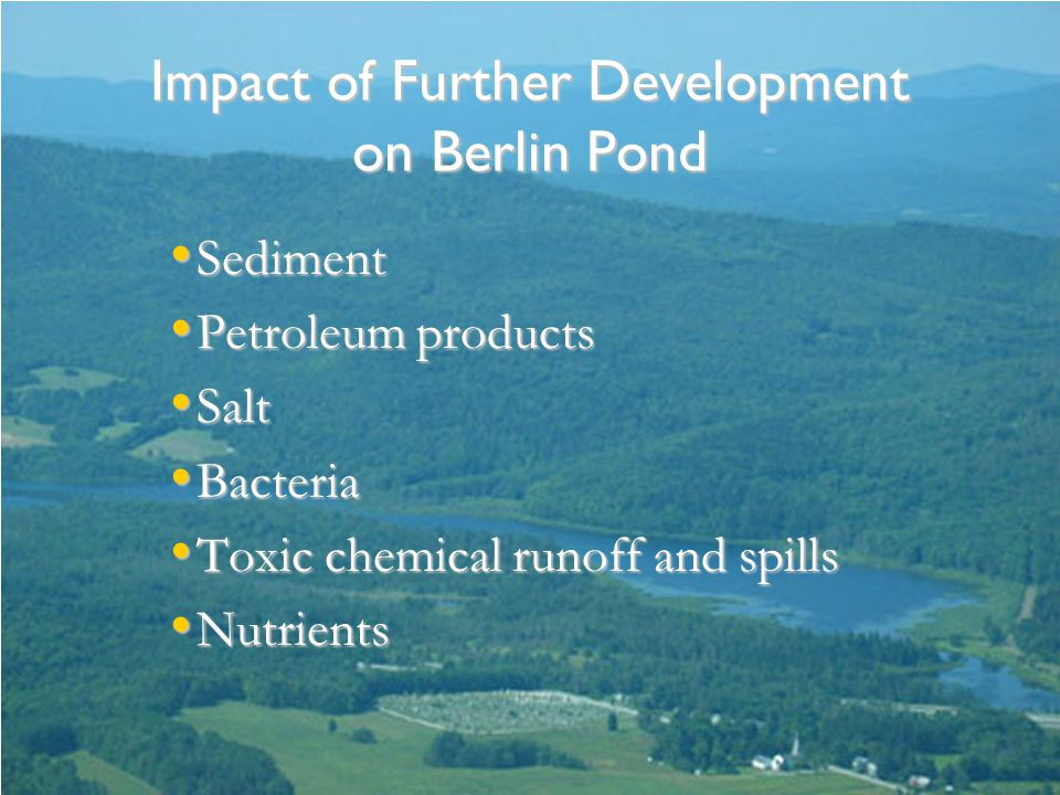Impact of Further Development on Berlin Pond Sediment Sediment Petroleum products Petroleum products Salt Salt Bacteria Bacteria Toxic chemical runoff and spills Toxic chemical runoff and spills Nutrients Nutrients