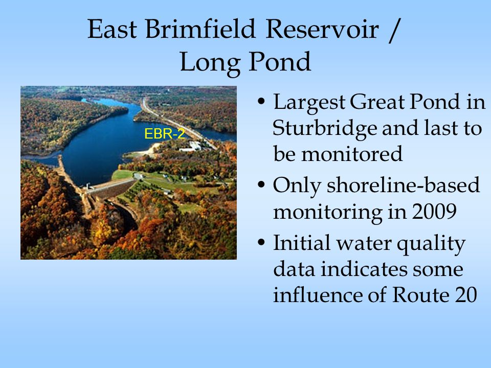 East Brimfield Reservoir / Long Pond Largest Great Pond in Sturbridge and last to be monitored Only shoreline-based monitoring in 2009 Initial water quality data indicates some influence of Route 20 EBR-2