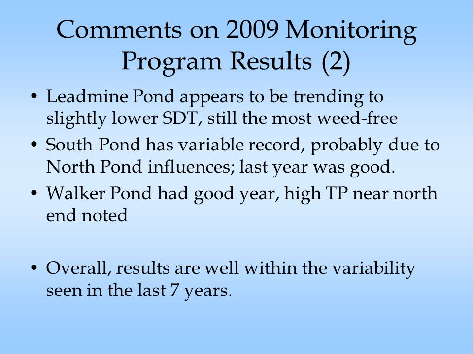 Comments on 2009 Monitoring Program Results (2) Leadmine Pond appears to be trending to slightly lower SDT, still the most weed-free South Pond has variable record, probably due to North Pond influences; last year was good.