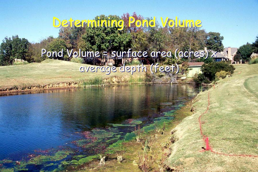 Determining Pond Volume Pond Volume = surface area (acres) x average depth (feet)