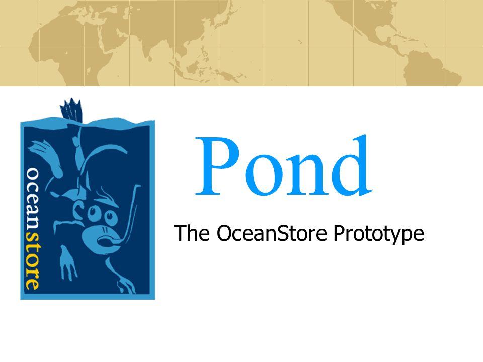 Pond The OceanStore Prototype