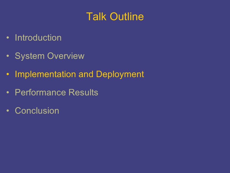 Talk Outline Introduction System Overview Implementation and Deployment Performance Results Conclusion