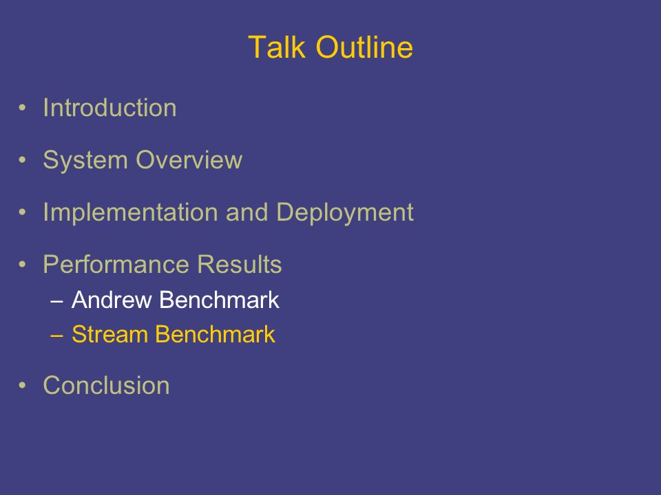 Talk Outline Introduction System Overview Implementation and Deployment Performance Results –Andrew Benchmark –Stream Benchmark Conclusion
