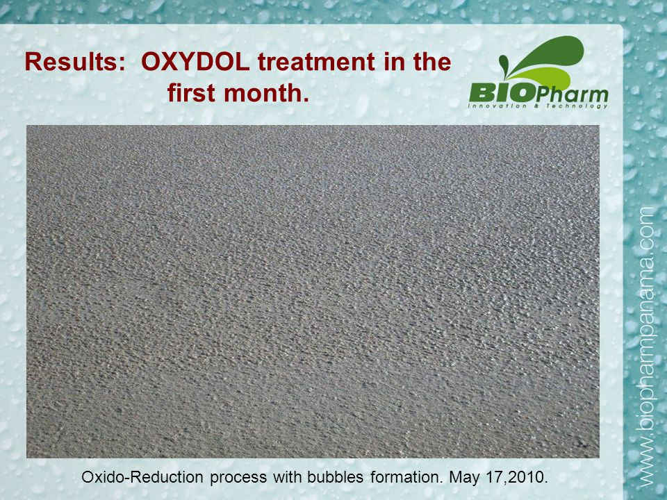 Results: OXYDOL treatment in the first month. Oxido-Reduction process with bubbles formation. May 17,2010.