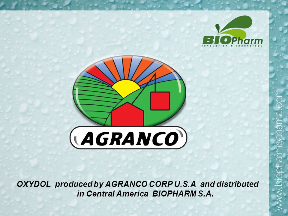 OXYDOL produced by AGRANCO CORP U.S.A and distributed in Central America BIOPHARM S.A. O