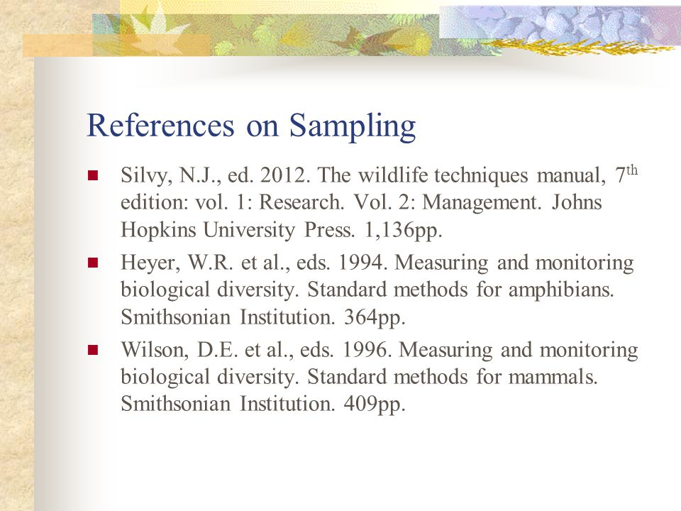References on Sampling Silvy, N.J., ed. 2012. The wildlife techniques manual, 7 th edition: vol.