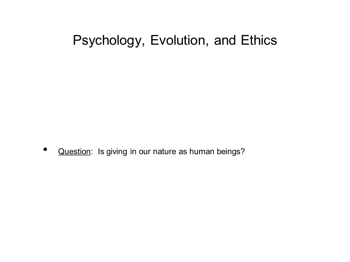 Psychology, Evolution, and Ethics Question: Is giving in our nature as human beings