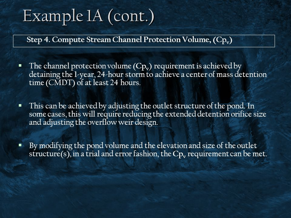 Example 1A (cont.)  The channel protection volume ( Cp v ) requirement is achieved by detaining the 1-year, 24-hour storm to achieve a center of mass