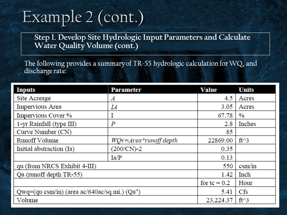 Example 2 (cont.) Step 1. Develop Site Hydrologic Input Parameters and Calculate Water Quality Volume (cont.) The following provides a summary of TR-5