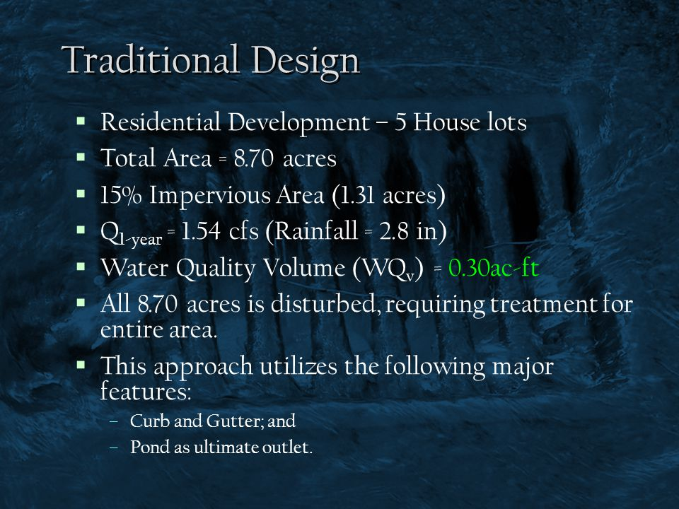 Traditional Design  Residential Development – 5 House lots  Total Area = 8.70 acres  15% Impervious Area (1.31 acres)  Q 1-year = 1.54 cfs (Rainfa
