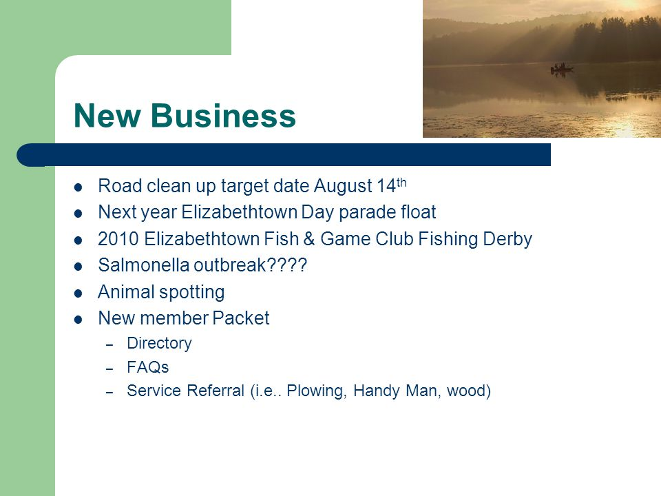 New Business Road clean up target date August 14 th Next year Elizabethtown Day parade float 2010 Elizabethtown Fish & Game Club Fishing Derby Salmonella outbreak .