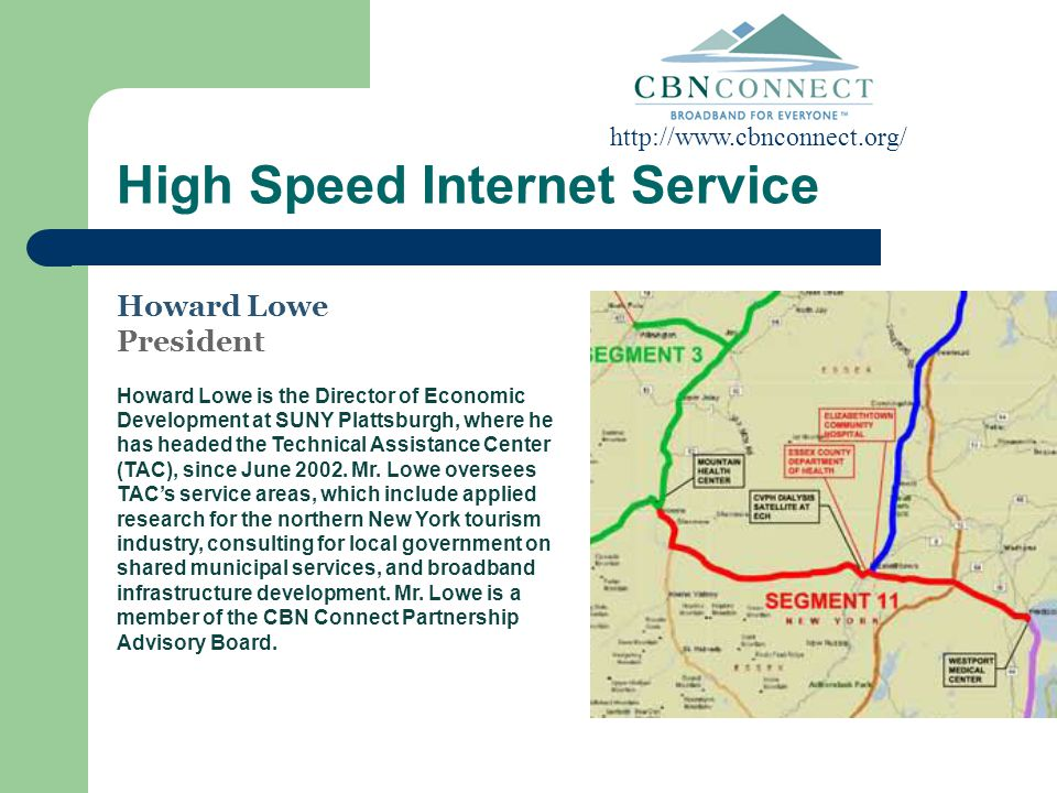 High Speed Internet Service Howard Lowe President Howard Lowe is the Director of Economic Development at SUNY Plattsburgh, where he has headed the Technical Assistance Center (TAC), since June 2002.