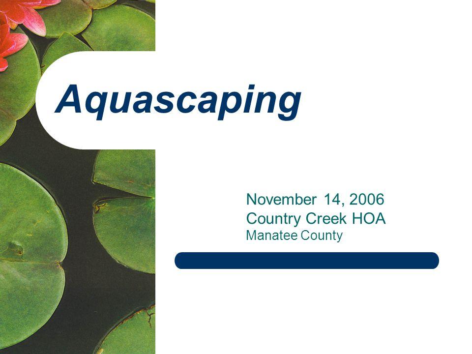 Aquascaping November 14, 2006 Country Creek HOA Manatee County