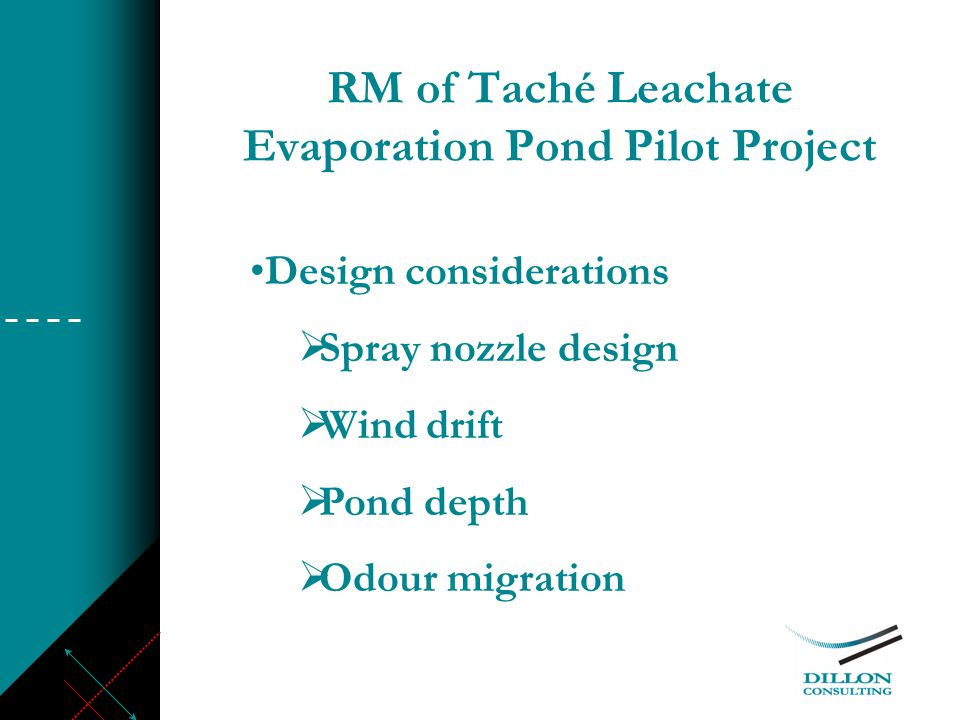 RM of Taché Leachate Evaporation Pond Pilot Project Design considerations  Spray nozzle design  Wind drift  Pond depth  Odour migration