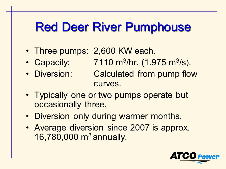 Red Deer River Pumphouse Three pumps:2,600 KW each.