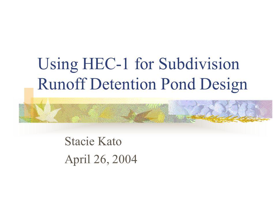 Using HEC-1 for Subdivision Runoff Detention Pond Design Stacie Kato April 26, 2004