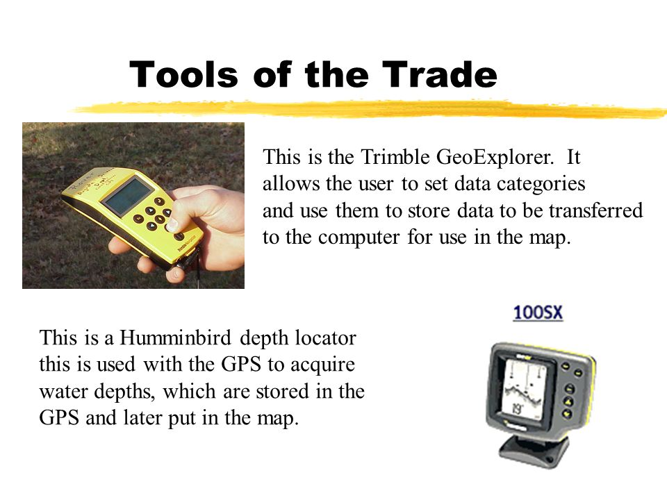 Tools of the Trade This is the Trimble GeoExplorer. It allows the user to set data categories and use them to store data to be transferred to the comp