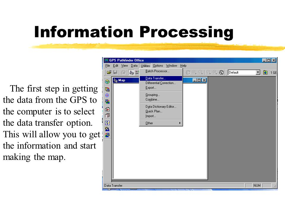 Information Processing The first step in getting the data from the GPS to the computer is to select the data transfer option.