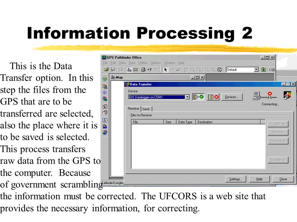 Information Processing 2 This is the Data Transfer option. In this step the files from the GPS that are to be transferred are selected, also the place