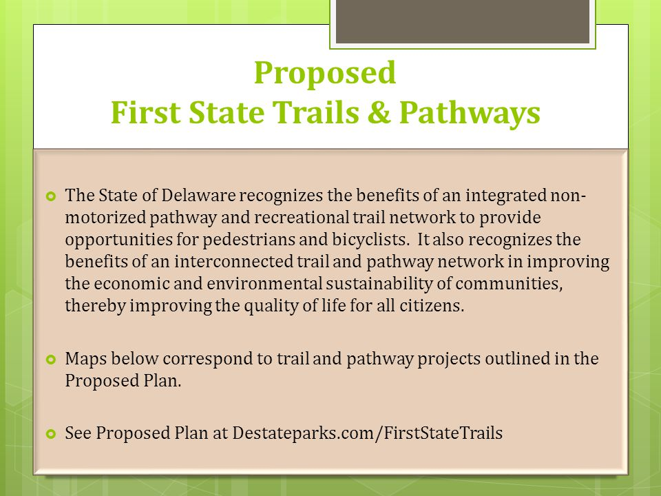 Proposed First State Trails & Pathways  The State of Delaware recognizes the benefits of an integrated non- motorized pathway and recreational trail network to provide opportunities for pedestrians and bicyclists.