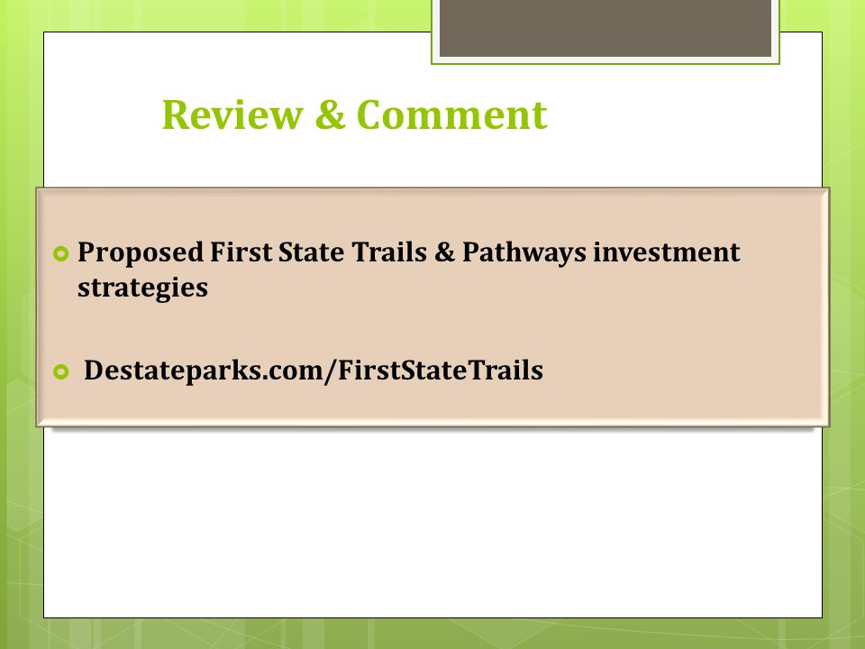 Review & Comment  Proposed First State Trails & Pathways investment strategies  Destateparks.com/FirstStateTrails